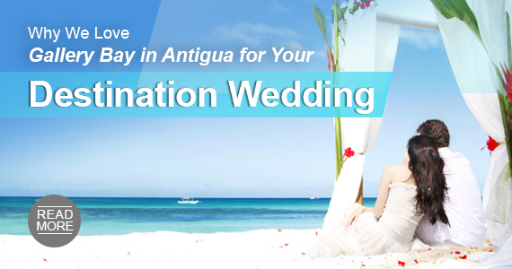 Why We Love Galley Bay in Antigua for Your Destination Wedding